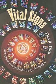 Vital signs: A Pathway to Congregational Wholeness  -     By: Dan Dick