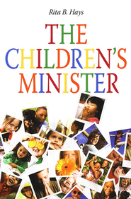 The Children's Minister: Practical Ways Churches Can Nurture Children  -              By: Rita Hays