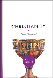 Christianity, A Brief Insight   -     By: Linda Woodhead