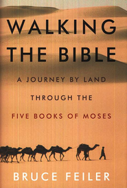 Walking the Bible: A Journey by Land Through the Five Books of Moses  -     By: Bruce Feiler