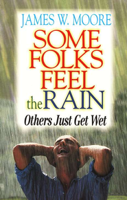 Some Folks Feel the Rain; Others Just Get Wet   -     By: James W. Moore