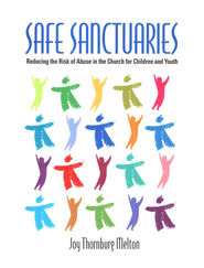 Safe Sanctuaries: Reducing the Risk of Abuse in the Church for Children and Youth  -     By: Joy Thornburg Melton
