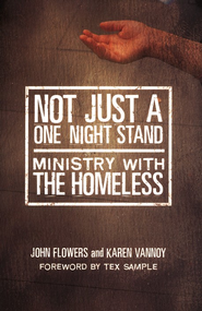 Not Just a One-Night Stand: Ministry with the Homeless  -     By: John Flowers, Karen Vannoy