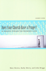Does Your Church Have a Prayer?: In Mission Toward the Promised Land, Leader's Guide  -     By: Marc Brown, Kathy Merry, John Briggs