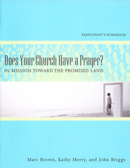 Does Your Church Have a Prayer?: In Mission Toward the Promised Land, Participant's Workbook  -     By: Marc Brown, Kathy Merry, John Briggs