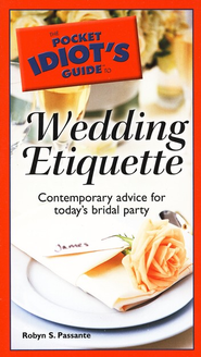 The Pocket Idiot's Guide to Wedding Etiquette  -     By: Robyn S. Passante