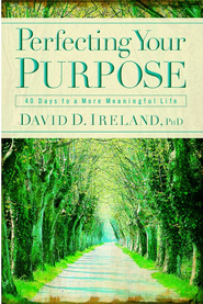 Perfecting Your Purpose: 40 Days to a More Meaningful Life - eBook  -     By: David D. Ireland