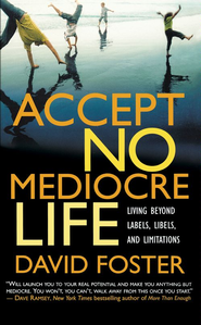 Accept No Mediocre Life: Living Beyond Labels, Libels, and Limitations - eBook  -     By: David Foster