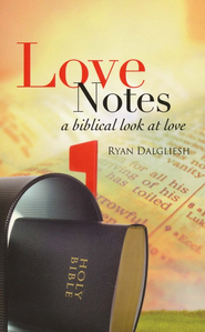 Love Notes: A Biblical Look At Love  -     By: Ryan Dalgliesh