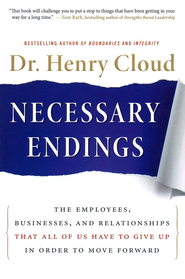 Necessary Endings: The Employees, Businesses, and Relationships That All of Us Have to Give Up in Order to Move Forward  -     By: Dr. Henry Cloud