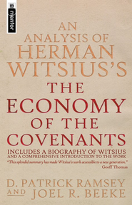 An Analysis of Herman Witsius's 'The Economy of the Covenants':   -              By: D. Patrick Ramsey, Joel R. Beeke