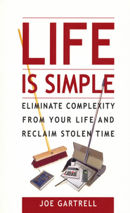 Life Is Simple: Eliminate Complexity From Your Life And Reclaim Stolen Time  -     By: Joe Gartrell