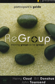 ReGroup Participant's Guide: Training Groups to Be   Groups  -     By: Dr. Henry Cloud, Bill Donahue, Dr. John Townsend
