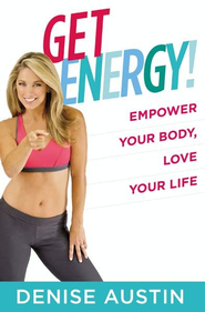 Get Energy!: Empower Your Body, Love Your Life - eBook  -     By: Denise Austin