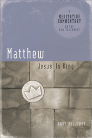 Meditative Commentary Series: Matthew Jesus is King  -     By: Gary Holloway