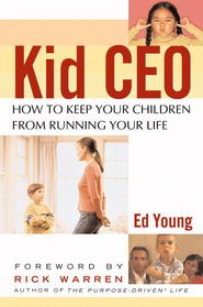 Kid CEO: How to Keep Your Children from Running Your Life - eBook  -     By: Ed Young