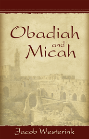 Obadiah and Micah: Prophets of God's Faithfulness  -              By: Jacob Westerinck
