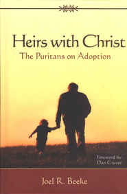 Heirs With Christ: The Puritans on Adoption  -     By: Joel R. Beeke