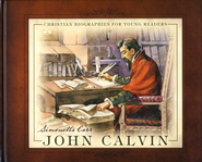 John Calvin  -     By: Simonetta Carr     Illustrated By: Emanuele Tagilietti