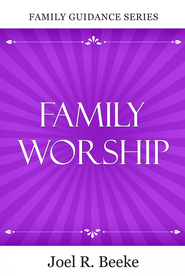 Family Worship  -              By: Joel R. Beeke