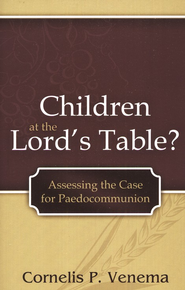 Children at the Lord's Table?  -     By: Cornelis Venema