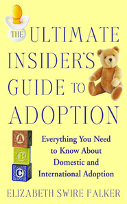 The Ultimate Insider's Guide to Adoption: Everything You Need to Know About Domestic and International Adoption - eBook  -     By: Elizabeth Swire Falker