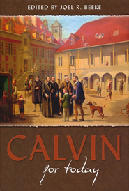 Calvin for Today   -     Edited By: Joel R. Beeke     By: Joel Beeke, editor