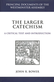 The Larger Catechism  -     By: John Bower