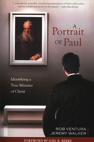 A Portrait of Paul: Identifying a True Minister of Christ  -     By: Rob Ventura, Jeremy Walker