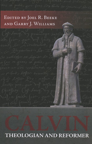 Calvin--Theologian and Reformer   -     Edited By: Joel R. Beek, Garry Williams     By: Joel Beek, Garry Williams, editors