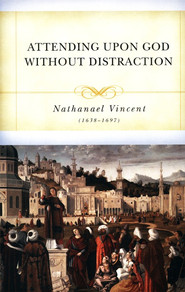 Attending Upon God Without Distraction  -     By: Nathanael Vincent