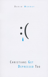 Christians Get Depressed Too   -     By: David Murray