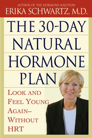 The 30-Day Natural Hormone Plan: Look and Feel Young Again-Without Synthetic HRT - eBook  -     By: Erika Schwartz