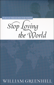 Stop Loving the World  -              By: William Greenhill
