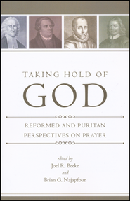 Taking Hold of God: Reformed and Puritan Perspectives on Prayer  -     Edited By: Joel Beek, Brian G. Najapfour     By: Edited by Joel R. Beeke & Brian G. Najapfour