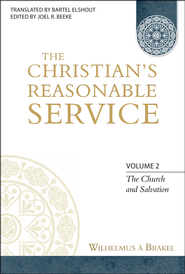 The Christian's Reasonable Service, Volume 2  -              Edited By: Joel R. Beeke                   By: Wilhelmus Brakel