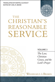 The Christian's Reasonable Service, Volume 3  -     Edited By: Joel R. Beeke     By: Wilhelmus Brakel