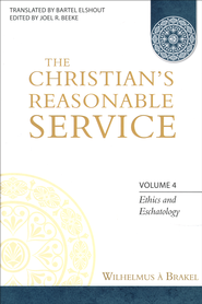 The Christian's Reasonable Service, Volume 4  -     Edited By: Joel R. Beeke     By: Wilhelmus Brakel
