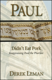 Paul Didn't Eat Pork: Reappraising Paul the Pharisee  -     By: Derek Leman