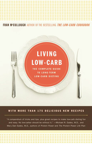 Living Low-Carb: The Complete Guide to Long-Term Low-Carb Dieting - eBook  -     By: Fran McCullough