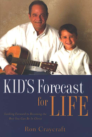 Kid's Forecast for Life: Looking Forward to Becoming  the Best You Can Be in Christ  -     By: Ron Craycraft