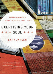Exercising Your Soul: Fifteen Minutes a Day to a Spiritual Life - eBook  -     By: Gary Jansen