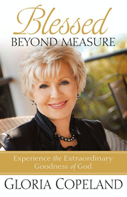 Blessed Beyond Measure: Experience the Extraordinary Goodness of God - eBook  -     By: Gloria Copeland