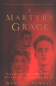 Martyr's Grace: Stories of Those Who Gave All for Christ and His Cause  -     By: Marvin Newell