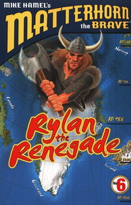 Matterhorn the Brave Series #6: Rylan the Renegade   -     By: Mike Hamel