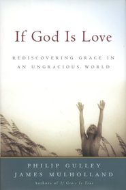 If God is Love: Rediscovering Grace in an Ungracious World  -     By: Philip Gulley, James Mulholland
