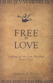Free to Love: Looking at the Law Through Jesus' Eyes  -     By: Timothy E. White