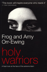 Holy Warriors: a Fresh Look at the Face of Extreme Islam  -     By: Amy Orr-Ewing