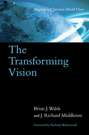 The Transforming Vision: Shaping a Christian World  View   -              By: Brian Walsh