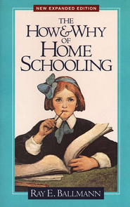 The How and Why of Homeschooling Expanded Edition  -              By: Ray Ballmann